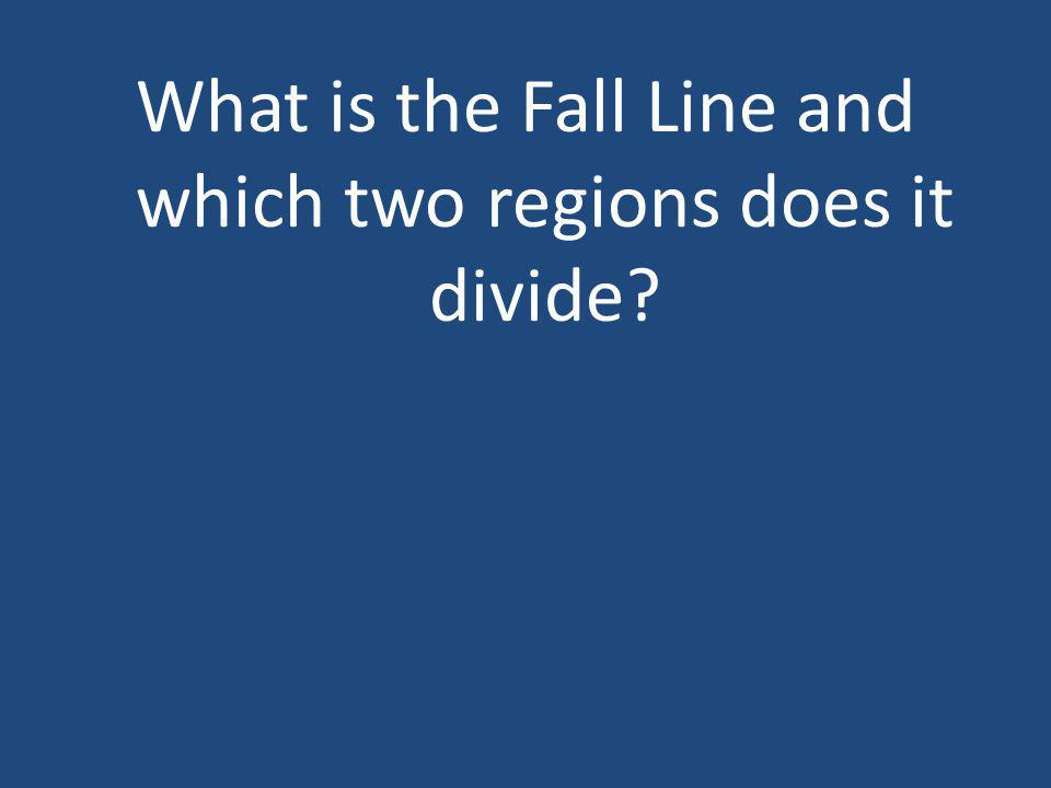What is the Fall Line and which two regions does it divide