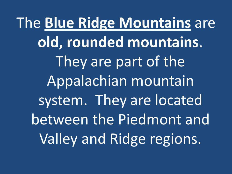 The Blue Ridge Mountains are old, rounded mountains