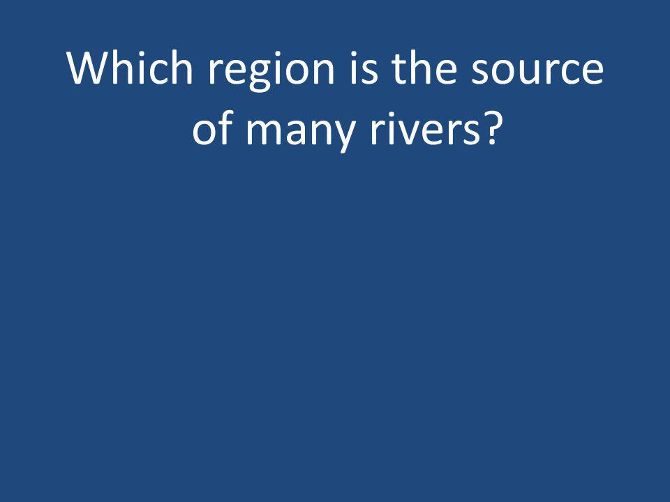 Which region is the source of many rivers
