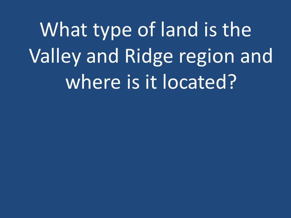 What type of land is the Valley and Ridge region and where is it located