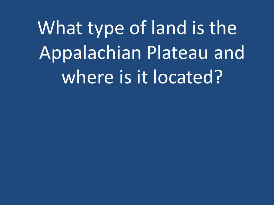 What type of land is the Appalachian Plateau and where is it located