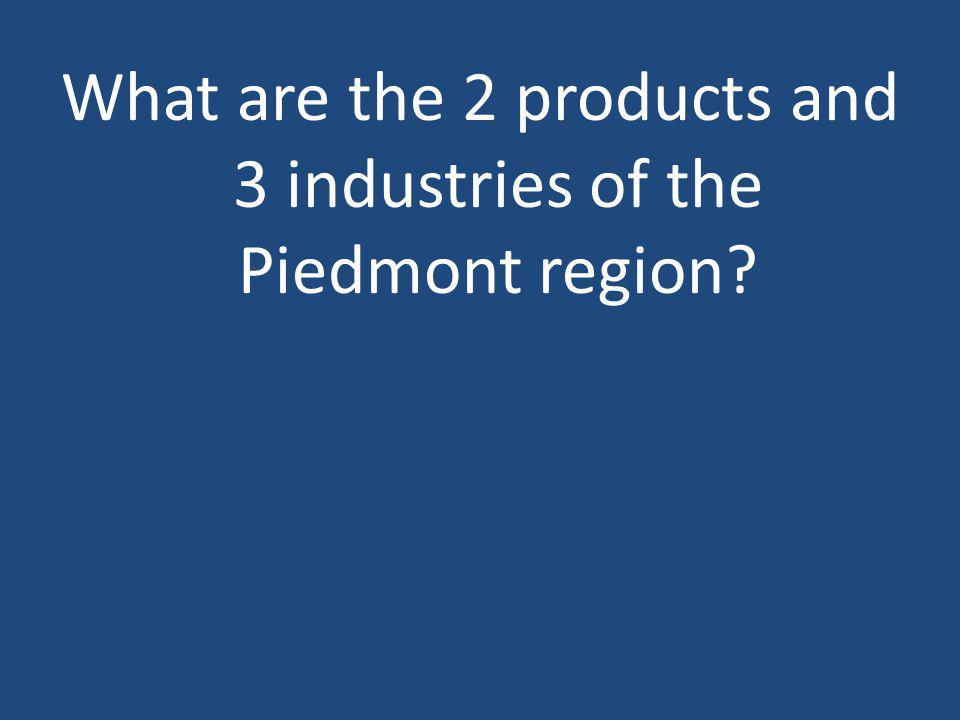 What are the 2 products and 3 industries of the Piedmont region