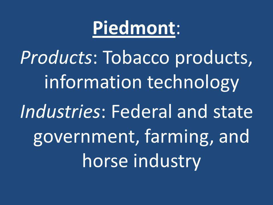 Piedmont: Products: Tobacco products, information technology Industries: Federal and state government, farming, and horse industry
