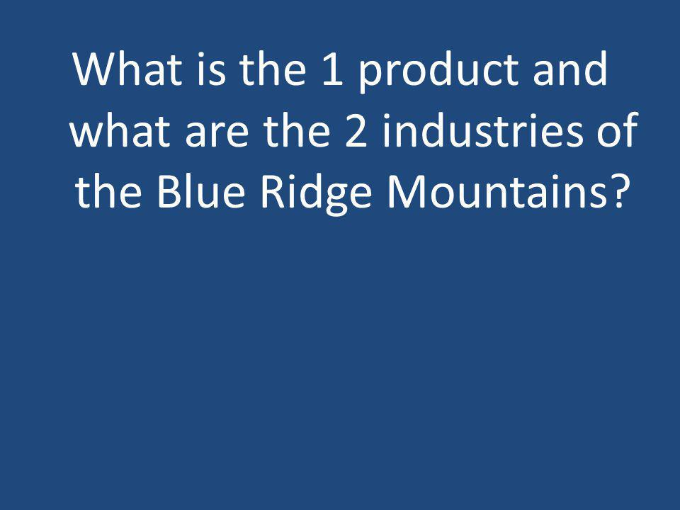 What is the 1 product and what are the 2 industries of the Blue Ridge Mountains