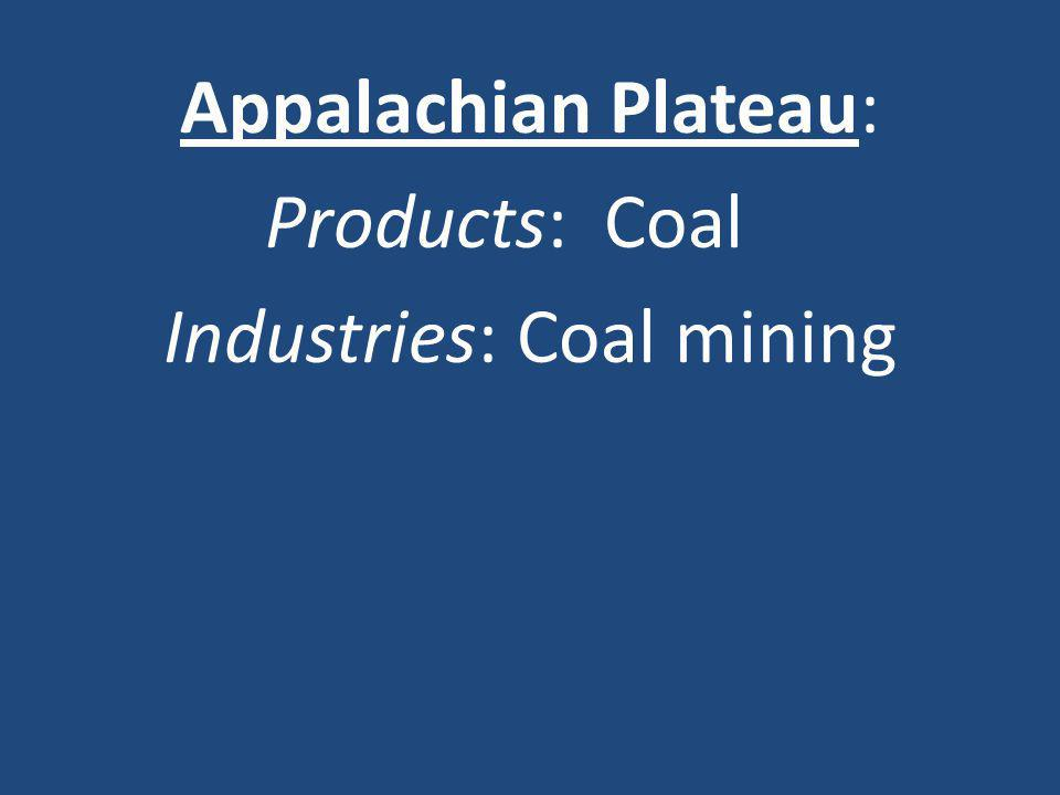 Appalachian Plateau: Products: Coal Industries: Coal mining