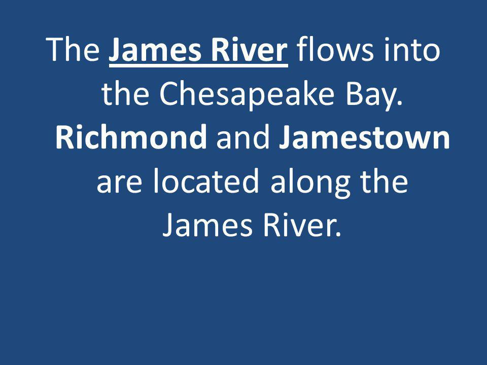 The James River flows into the Chesapeake Bay