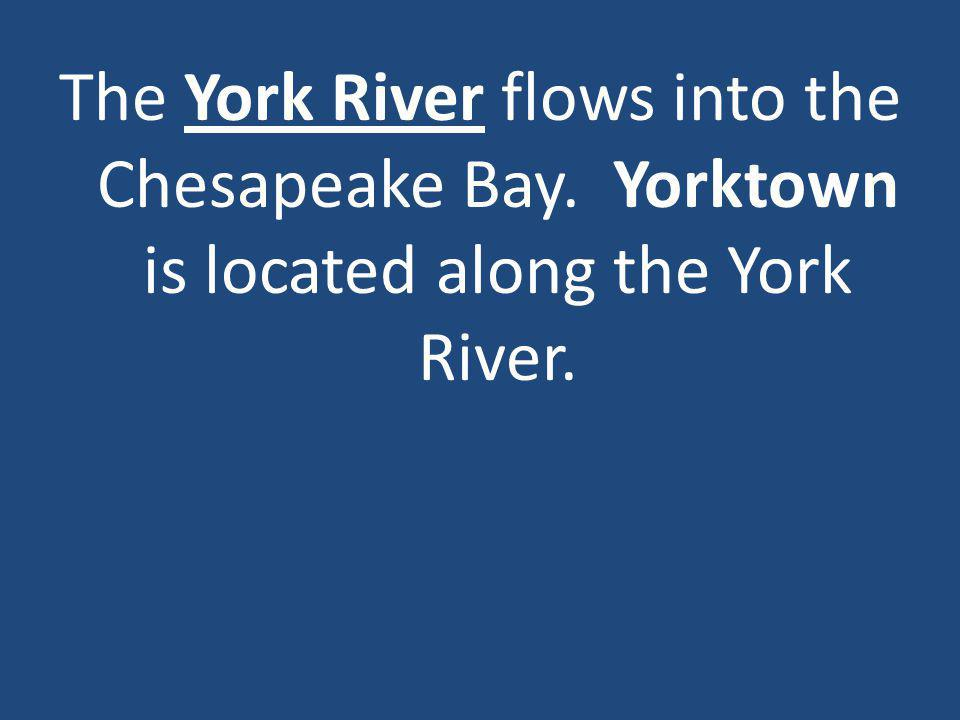 The York River flows into the Chesapeake Bay