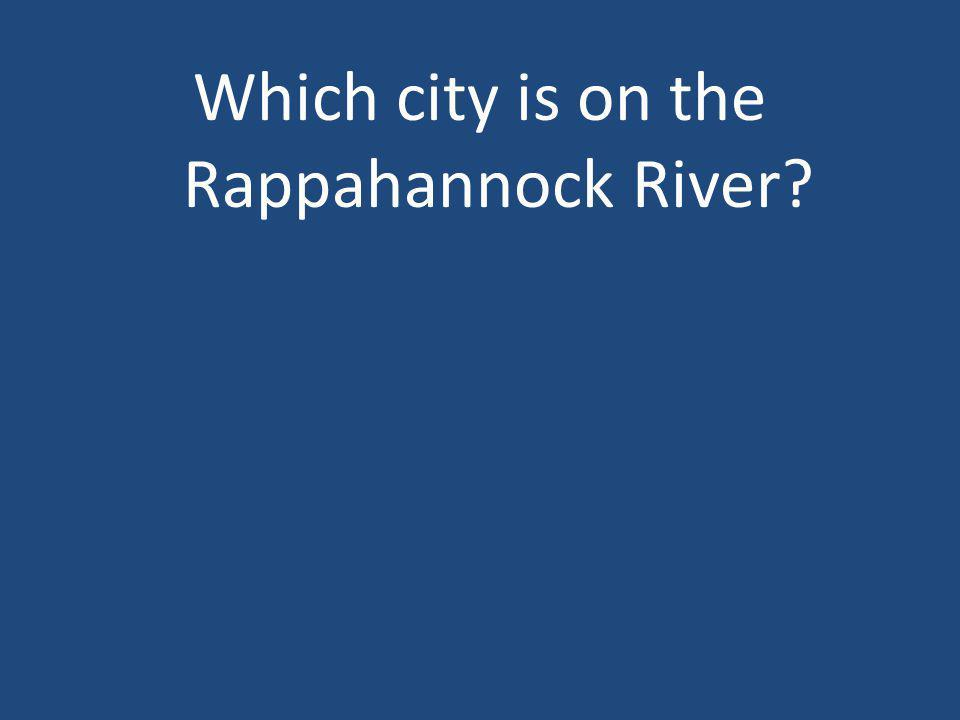Which city is on the Rappahannock River