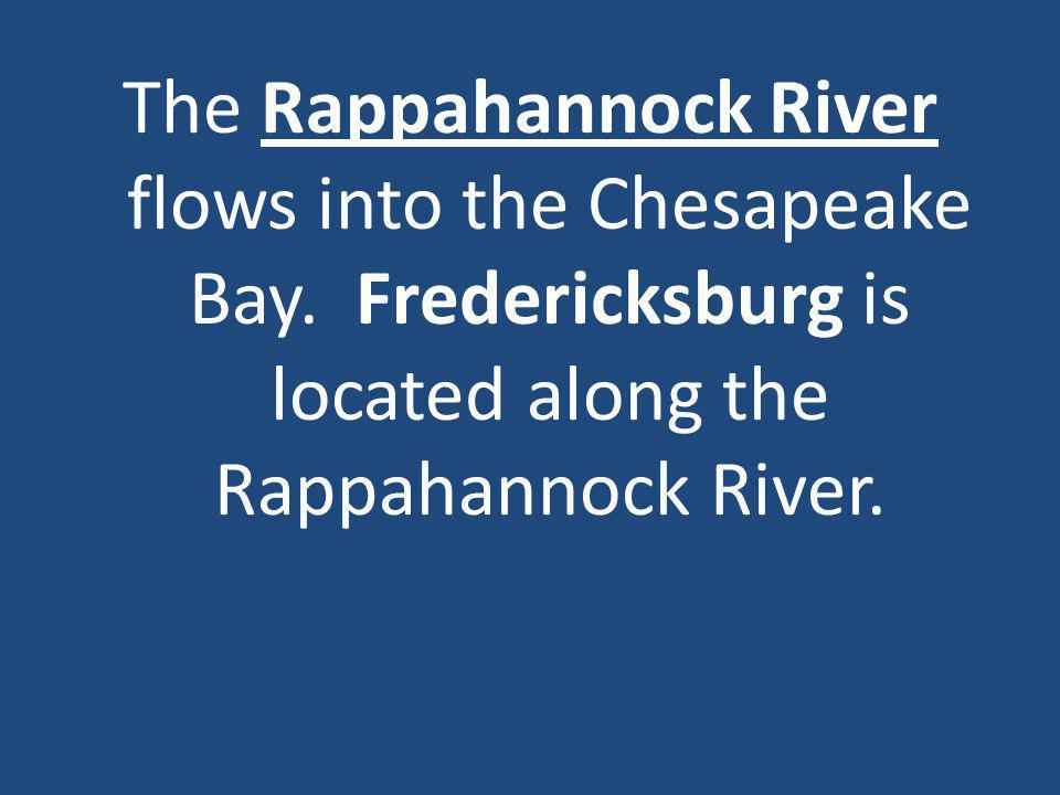 The Rappahannock River flows into the Chesapeake Bay