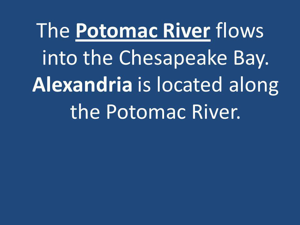 The Potomac River flows into the Chesapeake Bay