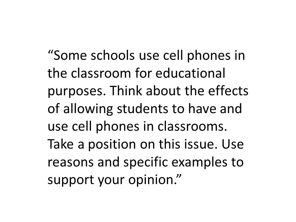 Some schools use cell phones in the classroom for educational purposes.