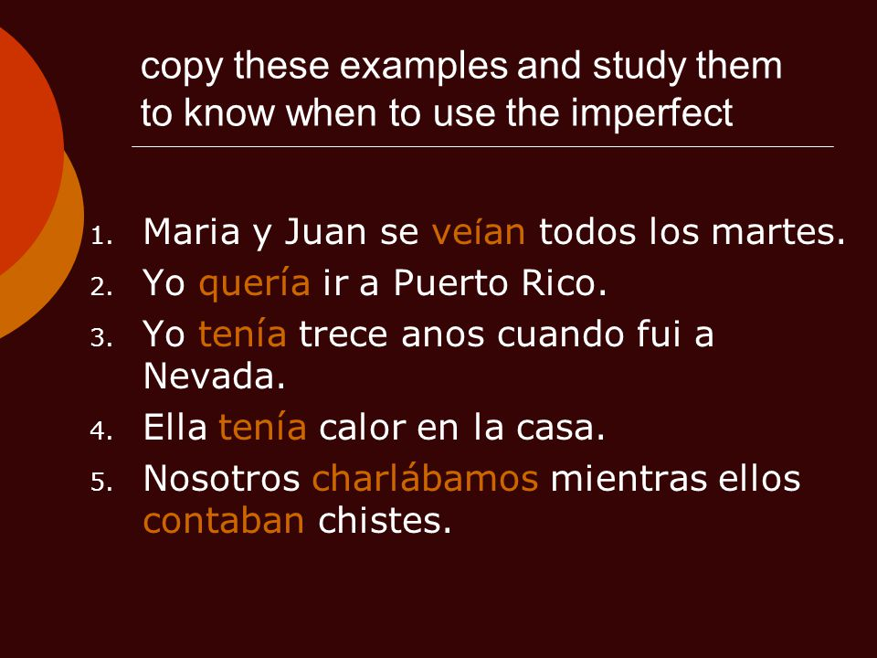 copy these examples and study them to know when to use the imperfect