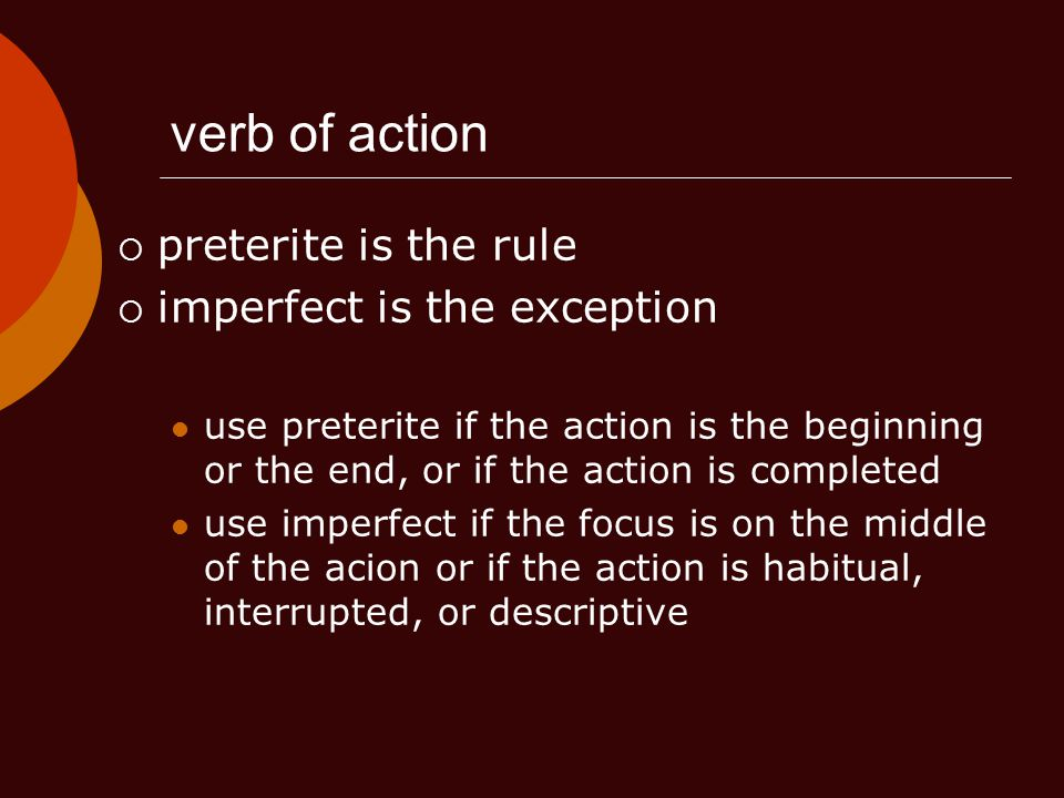 verb of action preterite is the rule imperfect is the exception