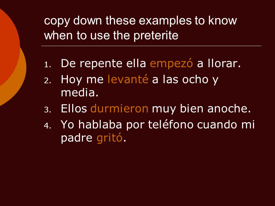 copy down these examples to know when to use the preterite