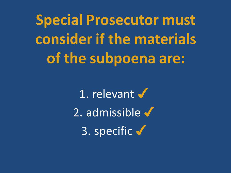 Special Prosecutor must consider if the materials of the subpoena are: