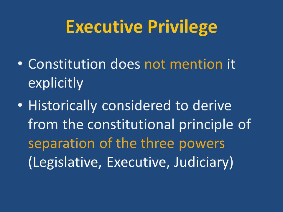 Executive Privilege Constitution does not mention it explicitly