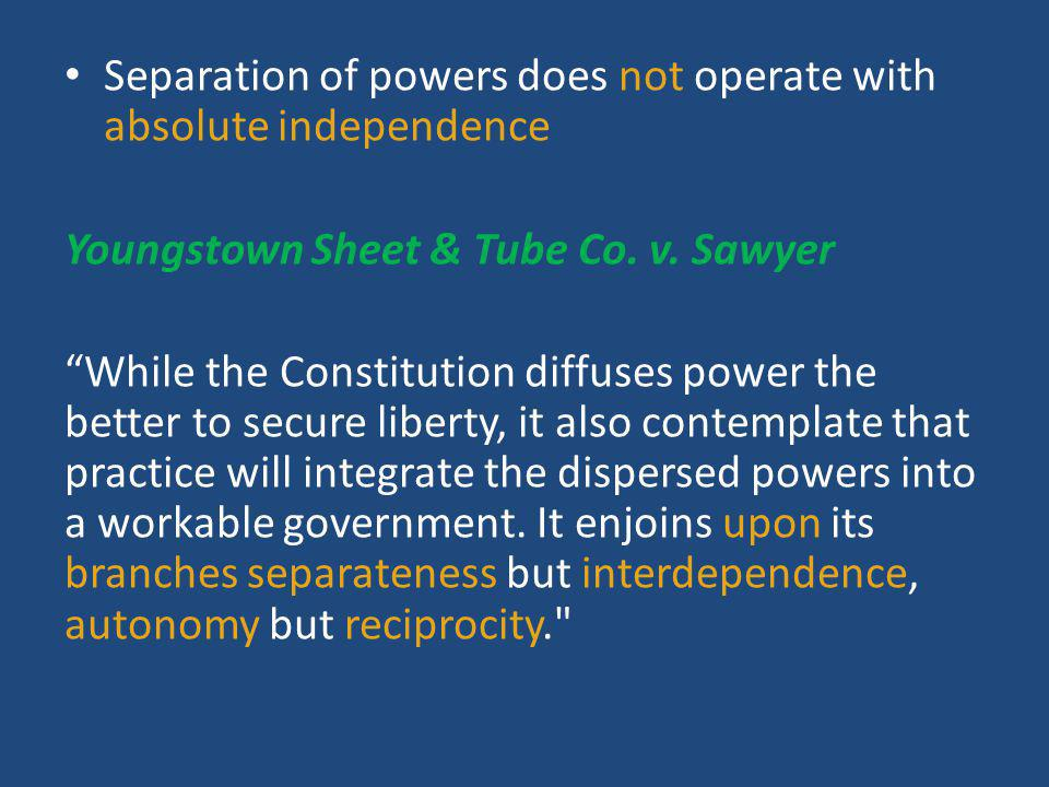 Separation of powers does not operate with absolute independence