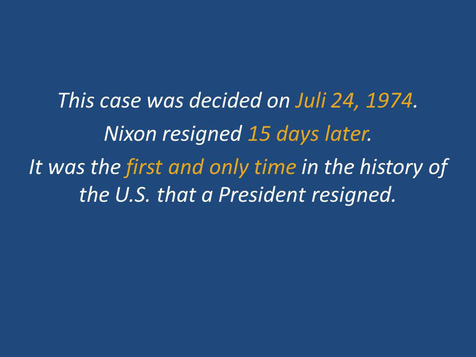 This case was decided on Juli 24, 1974. Nixon resigned 15 days later