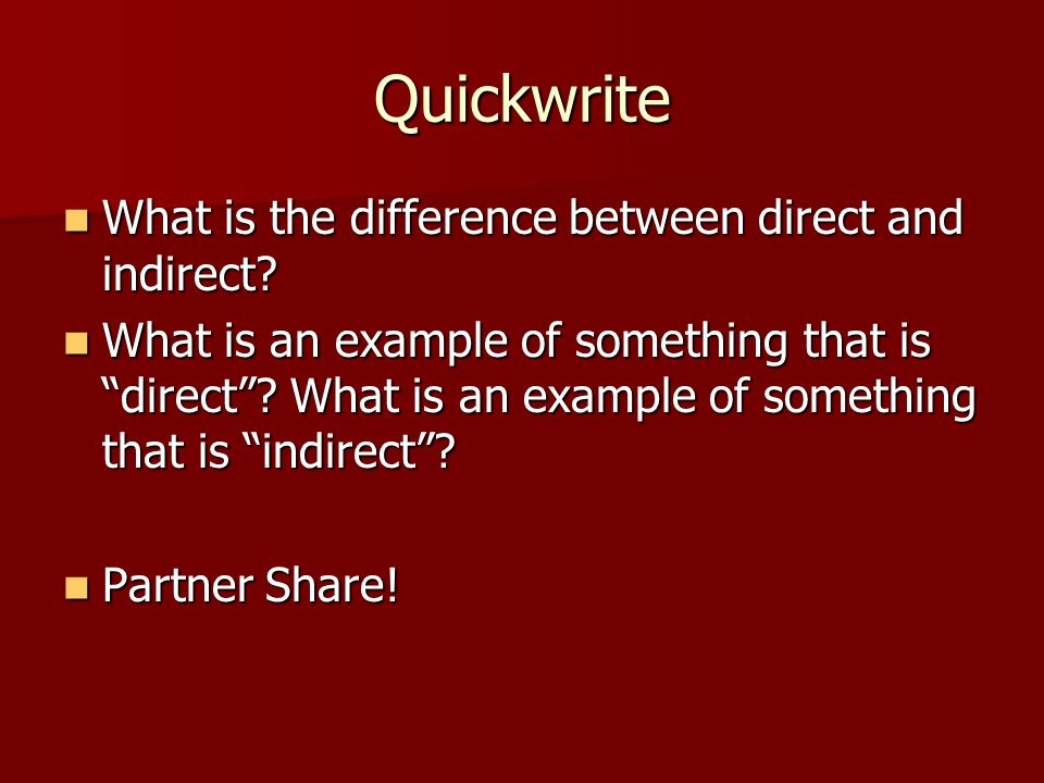 Quickwrite What is the difference between direct and indirect