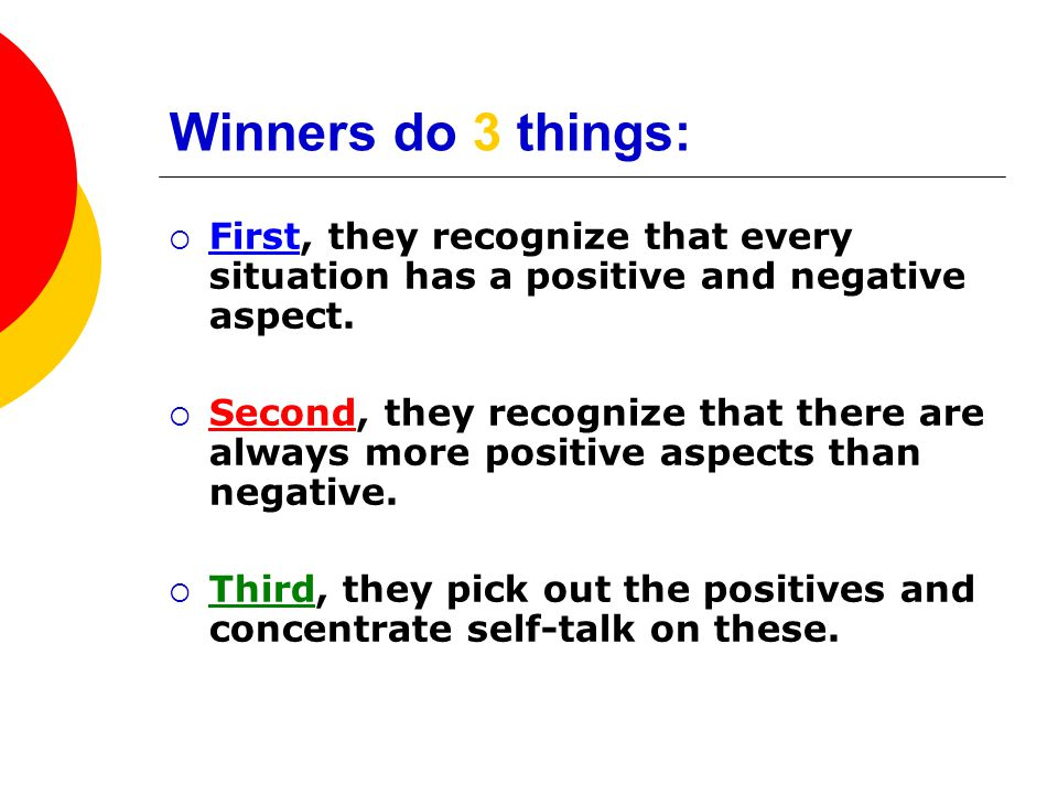 Winners do 3 things: First, they recognize that every situation has a positive and negative aspect.