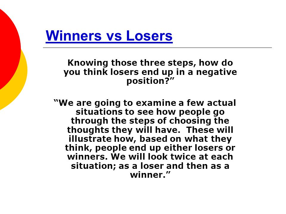 Winners vs Losers Knowing those three steps, how do you think losers end up in a negative position