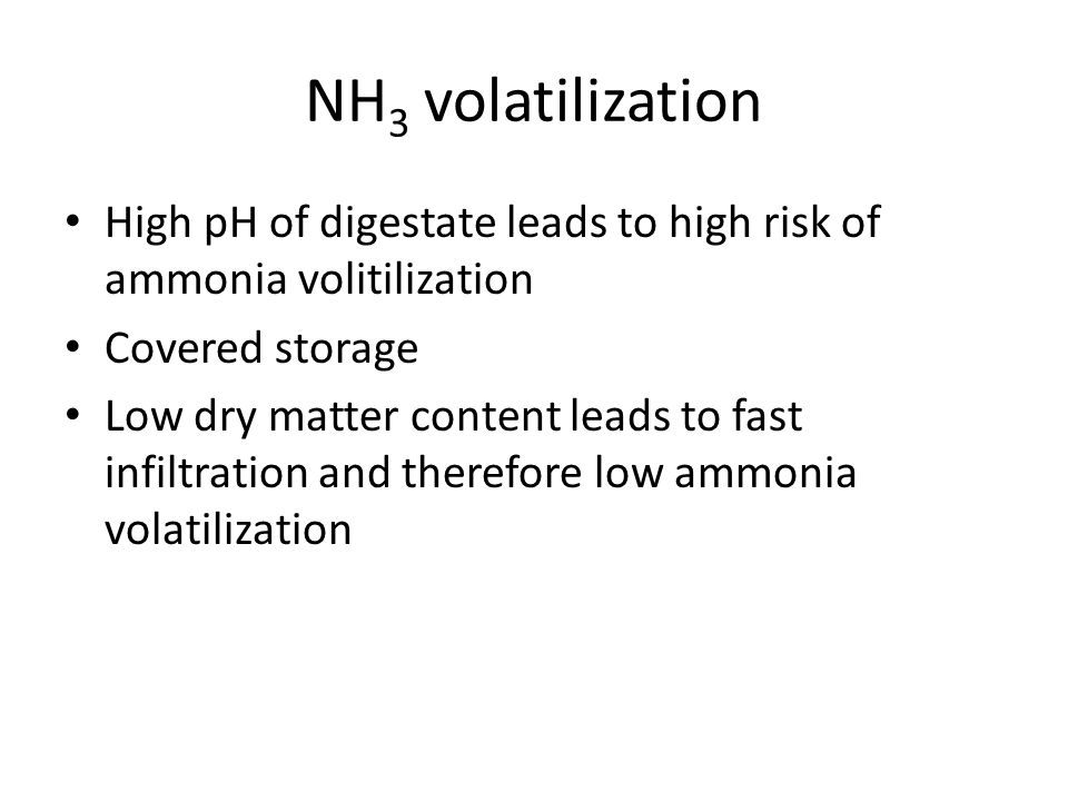 NH3 volatilization High pH of digestate leads to high risk of ammonia volitilization. Covered storage.