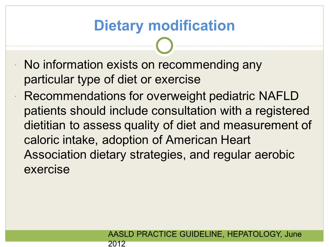 Dietary modification No information exists on recommending any particular type of diet or exercise.