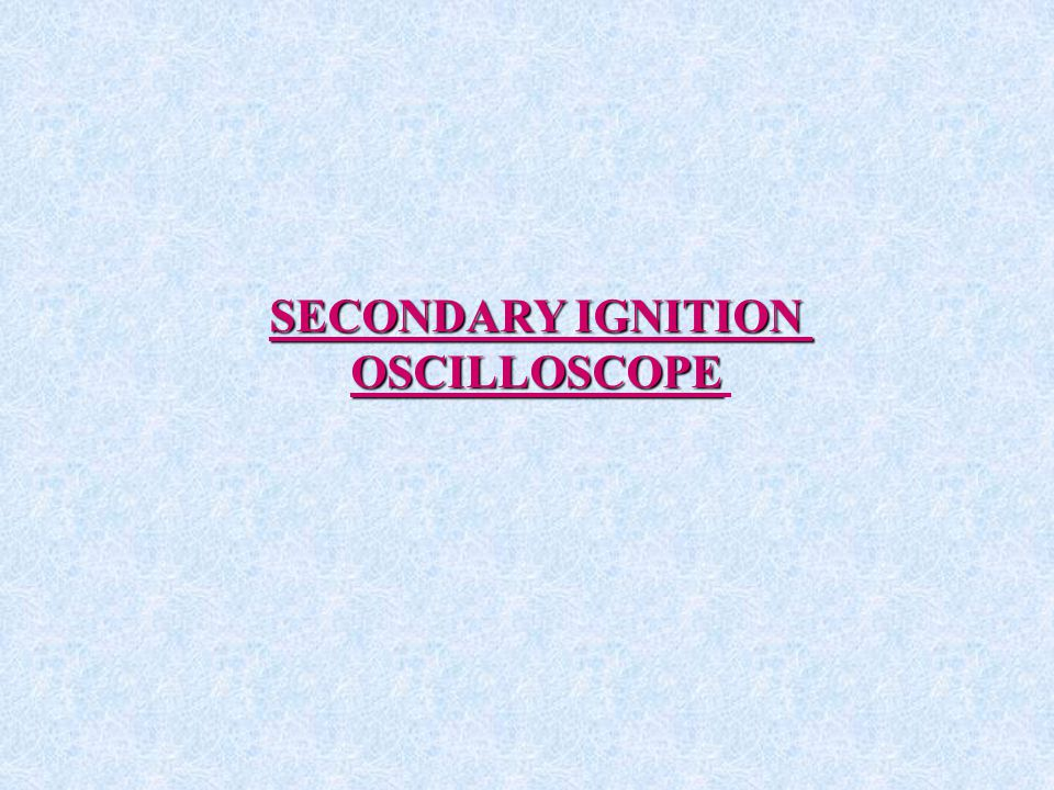 SECONDARY IGNITION OSCILLOSCOPE