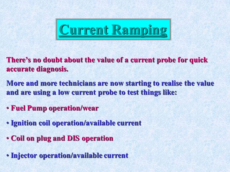 Current Ramping There's no doubt about the value of a current probe for quick. accurate diagnosis.