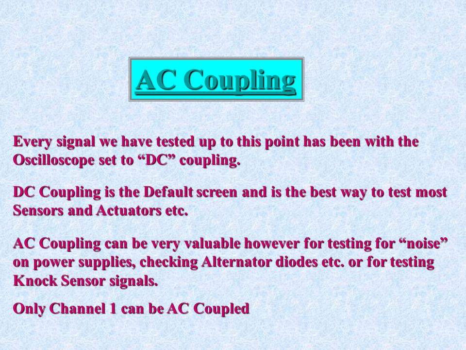 AC Coupling Every signal we have tested up to this point has been with the. Oscilloscope set to DC coupling.