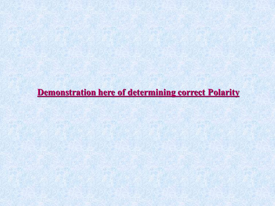 Demonstration here of determining correct Polarity