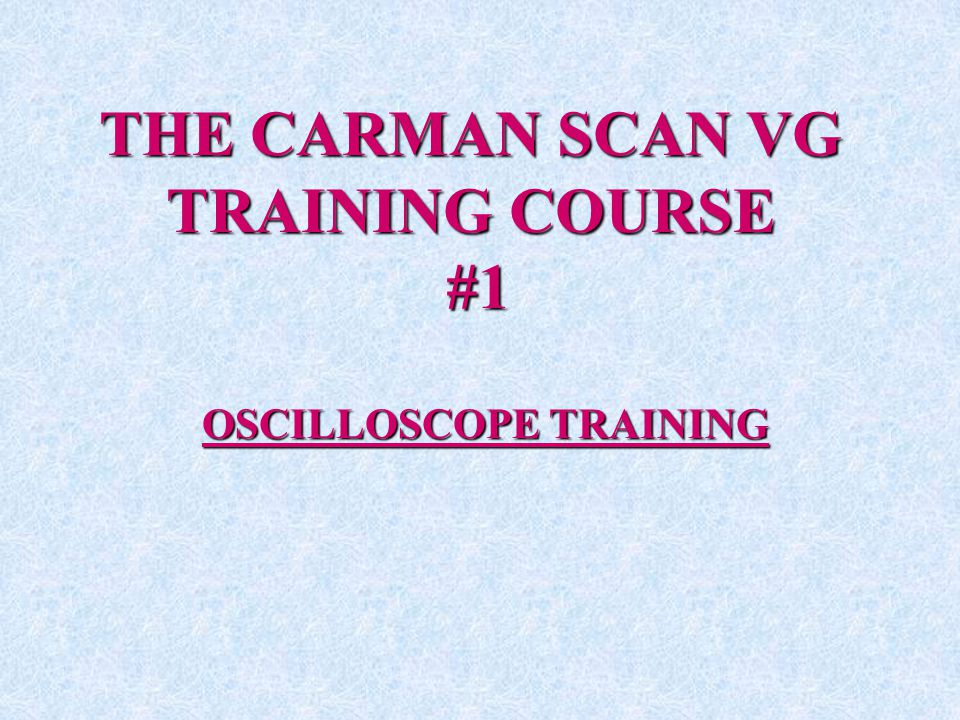 THE CARMAN SCAN VG TRAINING COURSE #1