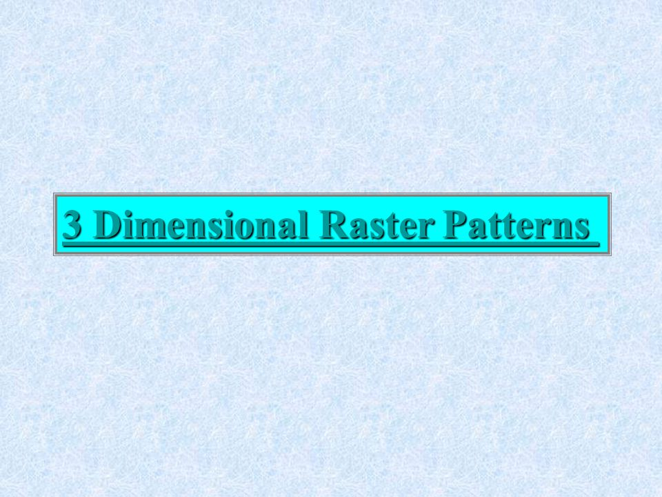 3 Dimensional Raster Patterns