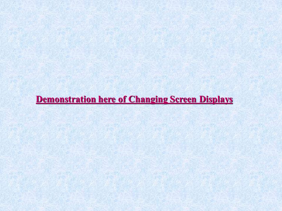 Demonstration here of Changing Screen Displays