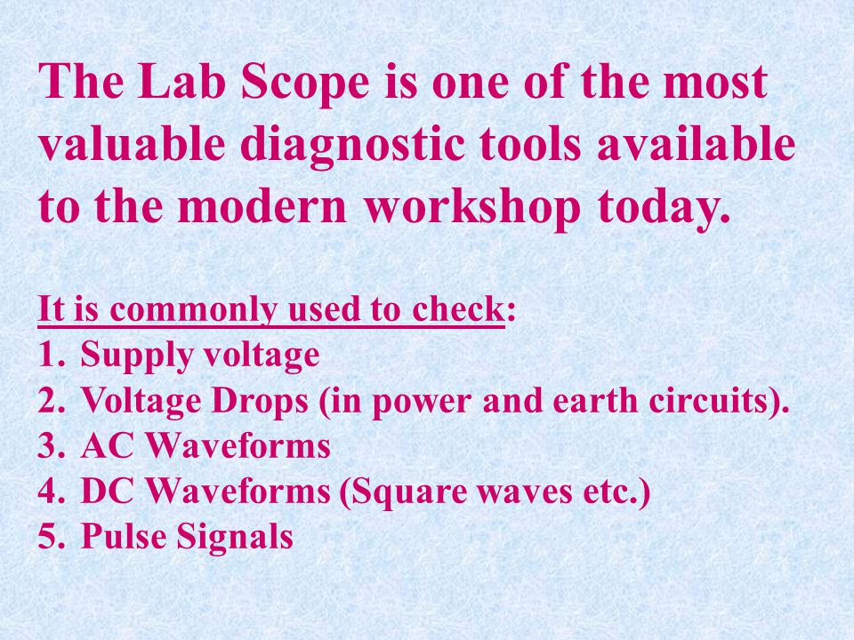 The Lab Scope is one of the most valuable diagnostic tools available