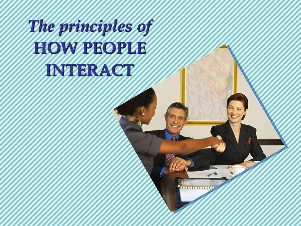 The principles of HOW PEOPLE INTERACT