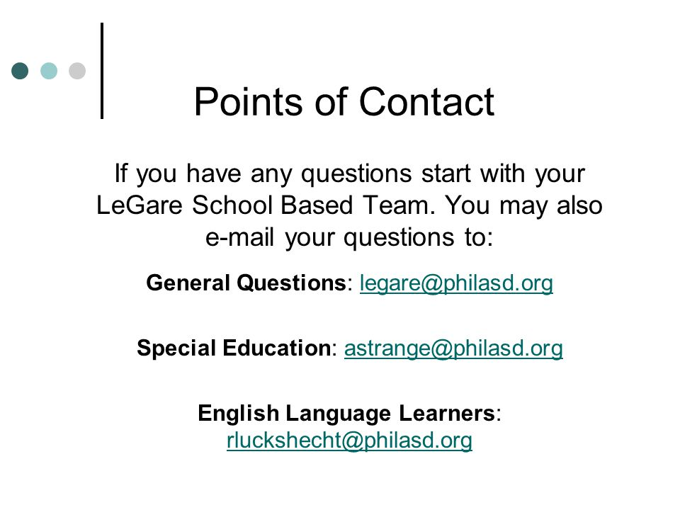 Points of Contact If you have any questions start with your LeGare School Based Team. You may also e-mail your questions to: