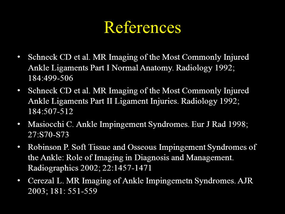 References Schneck CD et al. MR Imaging of the Most Commonly Injured Ankle Ligaments Part I Normal Anatomy. Radiology 1992; 184: