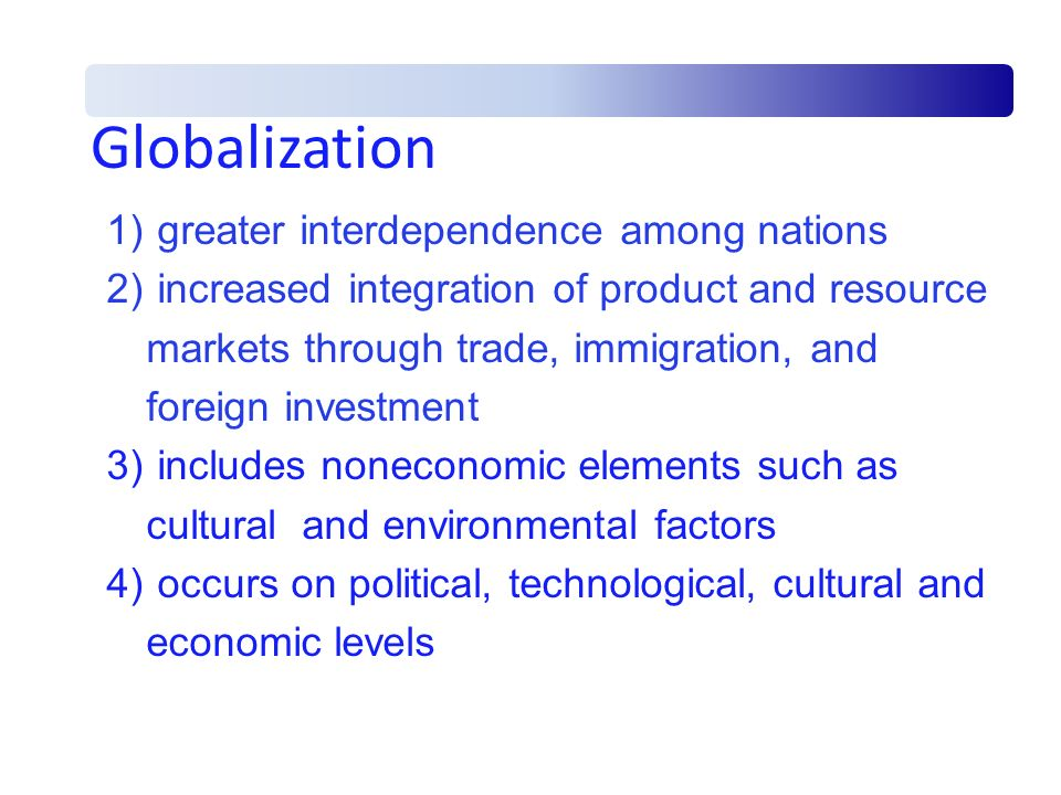 Globalization greater interdependence among nations