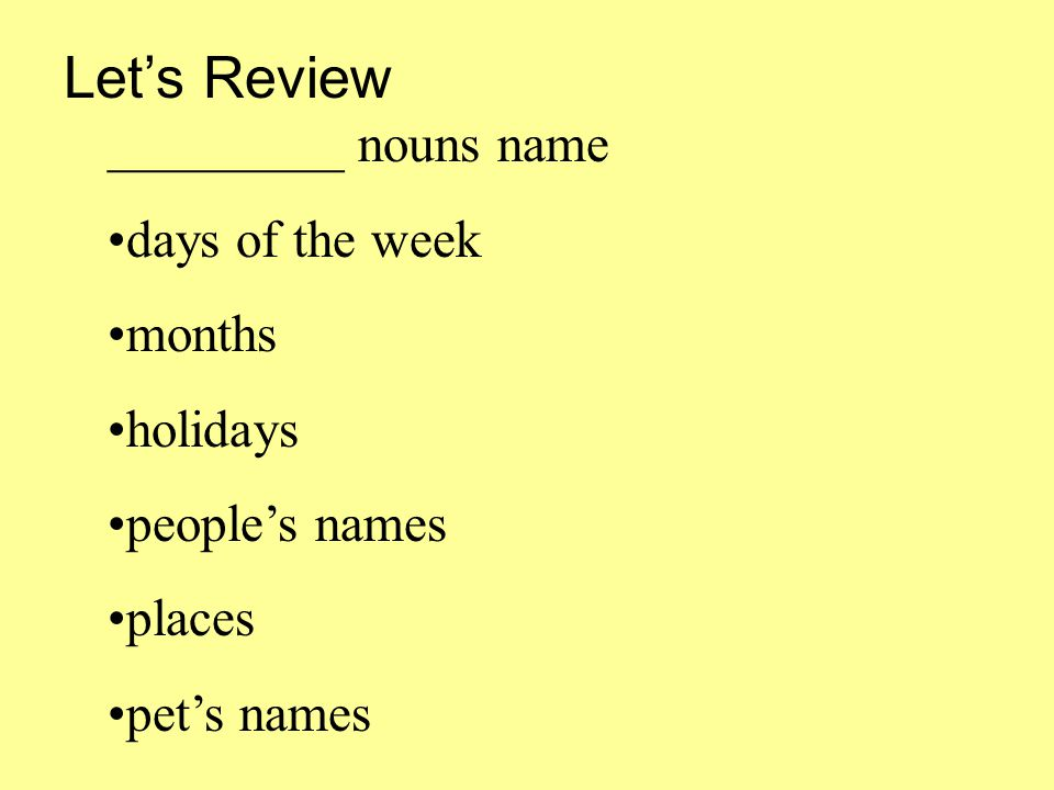 Let's Review _________ nouns name days of the week months holidays