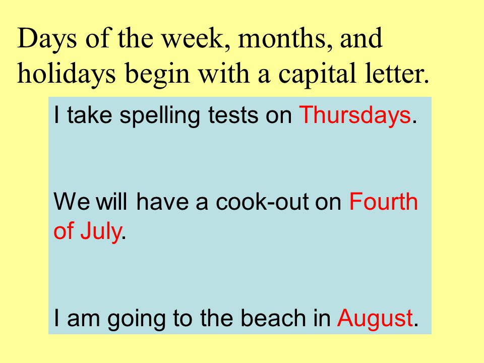 Days of the week, months, and holidays begin with a capital letter.