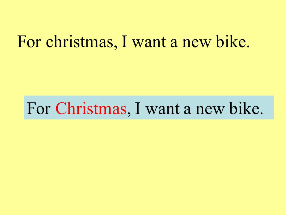 For christmas, I want a new bike.