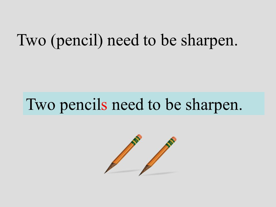 Two (pencil) need to be sharpen.