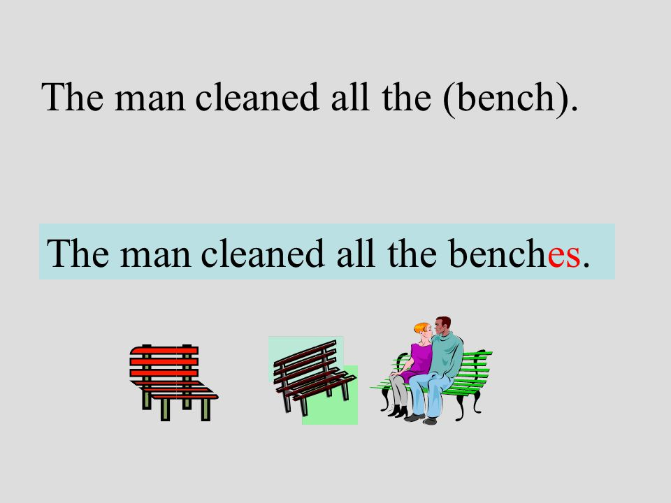 The man cleaned all the (bench).