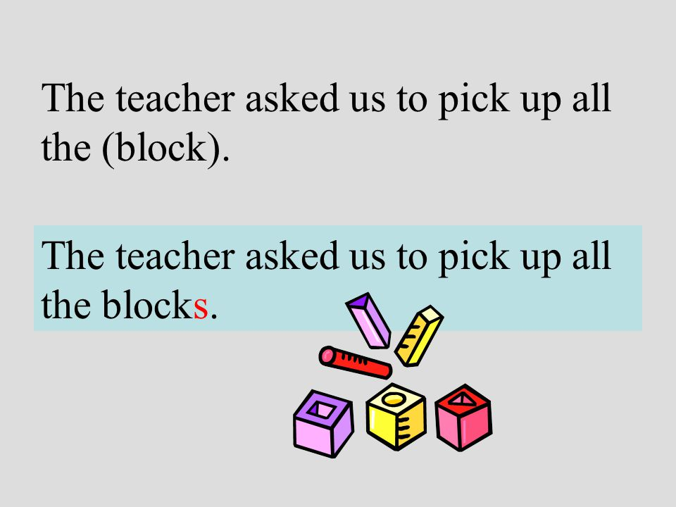The teacher asked us to pick up all the (block).