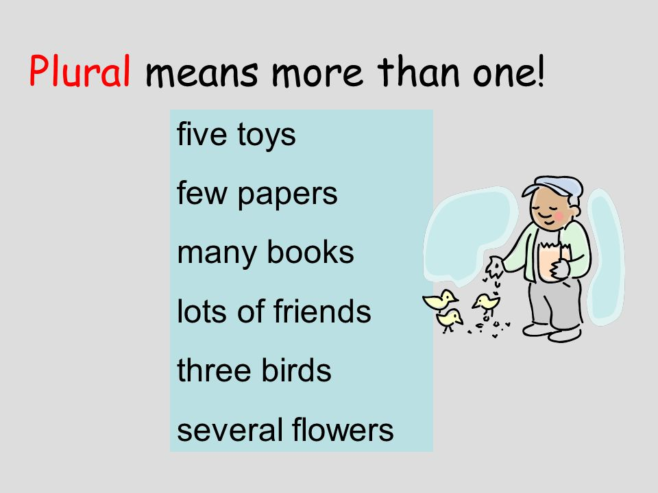 Plural means more than one!