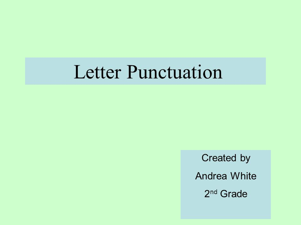 Letter Punctuation Created by Andrea White 2nd Grade
