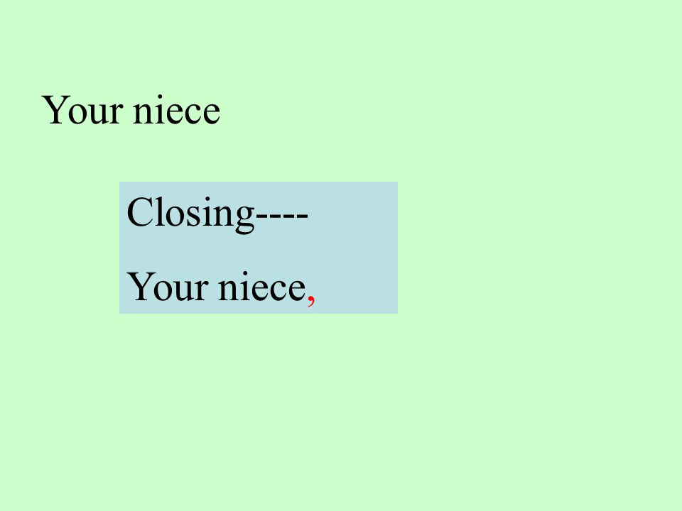 Your niece Closing---- Your niece,
