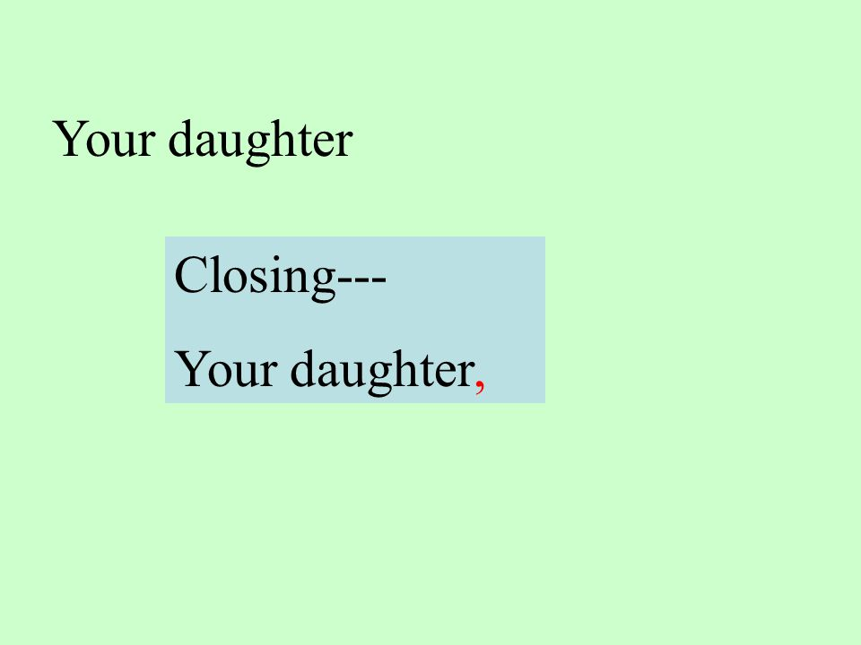 Your daughter Closing--- Your daughter,