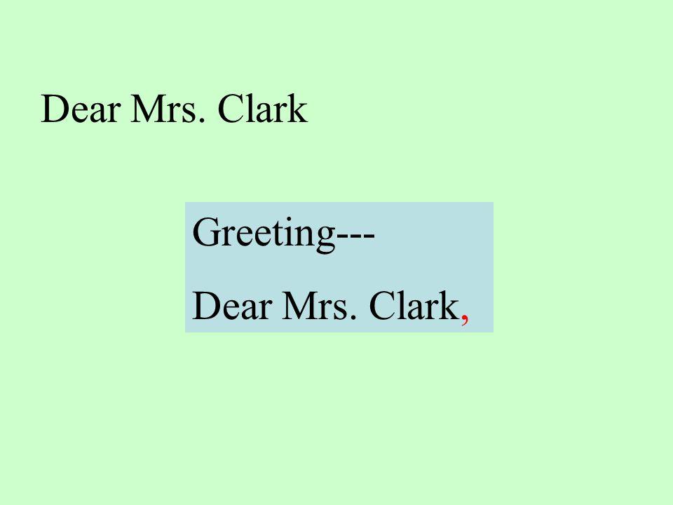 Dear Mrs. Clark Greeting--- Dear Mrs. Clark,
